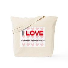 I LOVE OTORHINOLARYNGOLOGISTS Tote Bag