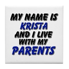 my name is krista and I live with my parents Tile