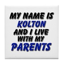 my name is kolton and I live with my parents Tile