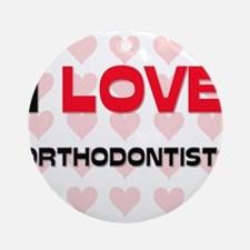I LOVE ORTHODONTISTS Ornament (Round)