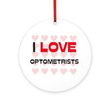 I LOVE OPTOMETRISTS Ornament (Round)