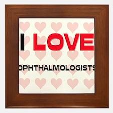 I LOVE OPHTHALMOLOGISTS Framed Tile