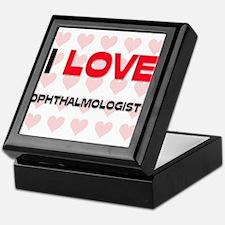 I LOVE OPHTHALMOLOGISTS Keepsake Box