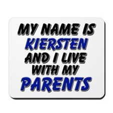 my name is kiersten and I live with my parents Mou
