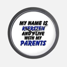 my name is kiersten and I live with my parents Wal