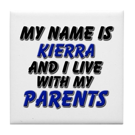 my name is kierra and I live with my parents Tile