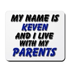 my name is keven and I live with my parents Mousep