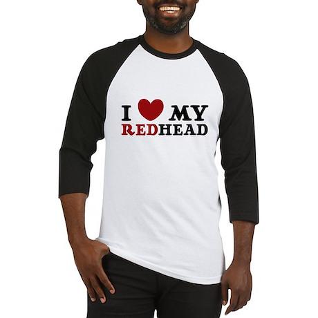 I Love My Redhead Baseball Jersey