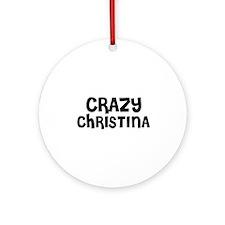 CRAZY CHRISTINA Ornament (Round)