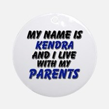 my name is kendra and I live with my parents Ornam