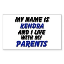 my name is kendra and I live with my parents Stick