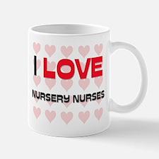 I LOVE NURSERY NURSES Mug
