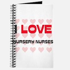 I LOVE NURSERY NURSES Journal