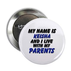 """my name is keisha and I live with my parents 2.25"""""""