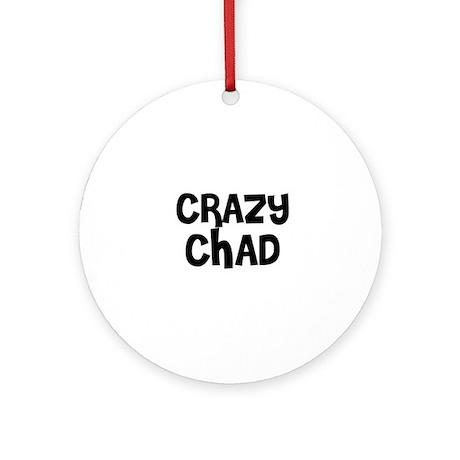 CRAZY CHAD Ornament (Round)