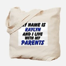my name is kaylyn and I live with my parents Tote