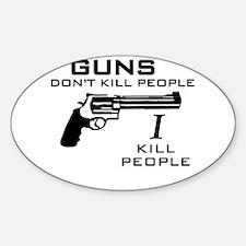 Guns Don't Kill People I Kill Oval Decal