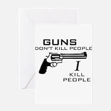 Guns Don't Kill People I Kill Greeting Card