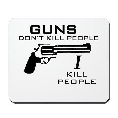 Guns Don't Kill People I Kill Mousepad