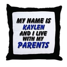 my name is kaylen and I live with my parents Throw