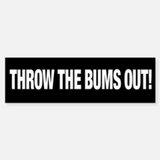 THROW THE BUMS OUT! Bumper Bumper Bumper Sticker