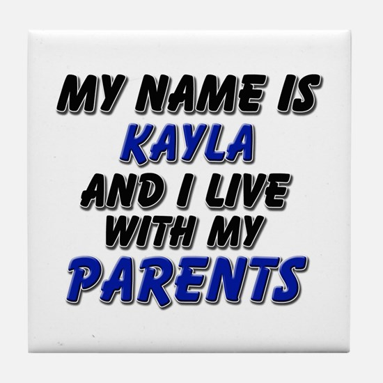 my name is kayla and I live with my parents Tile C