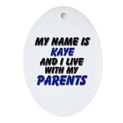 my name is kaye and I live with my parents Ornamen