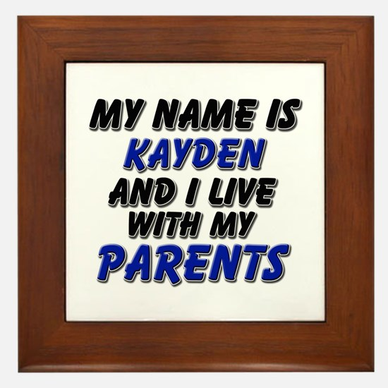 my name is kayden and I live with my parents Frame