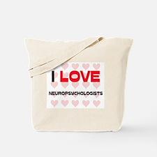 I LOVE NEUROPSYCHOLOGISTS Tote Bag