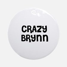 CRAZY BRYNN Ornament (Round)