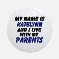 my name is katelynn and I live with my parents Orn