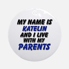 my name is katelin and I live with my parents Orna