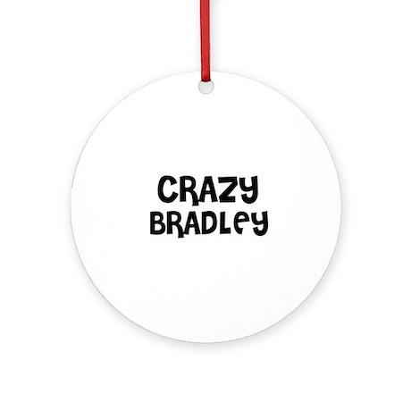 CRAZY BRADLEY Ornament (Round)