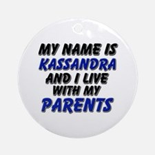 my name is kassandra and I live with my parents Or