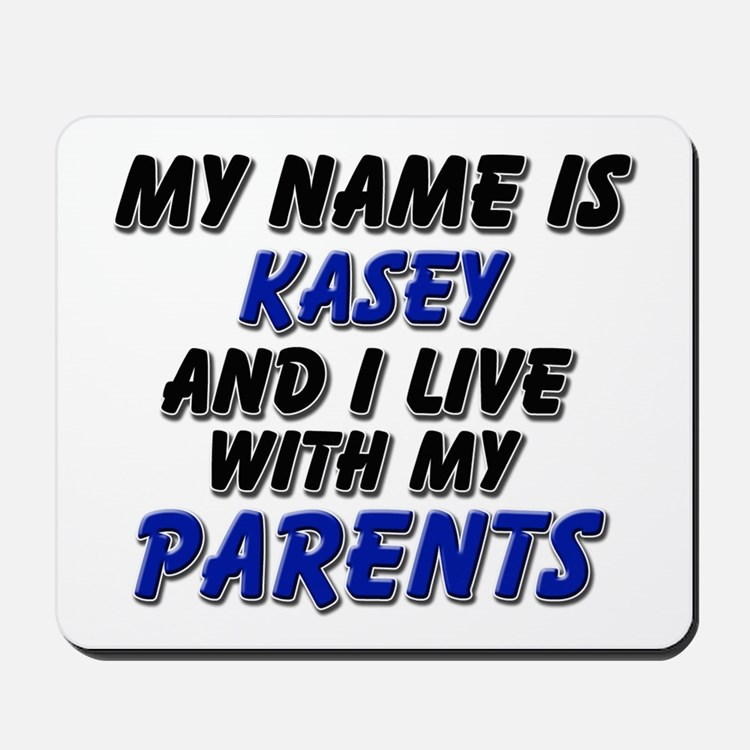 my name is kasey and I live with my parents Mousep