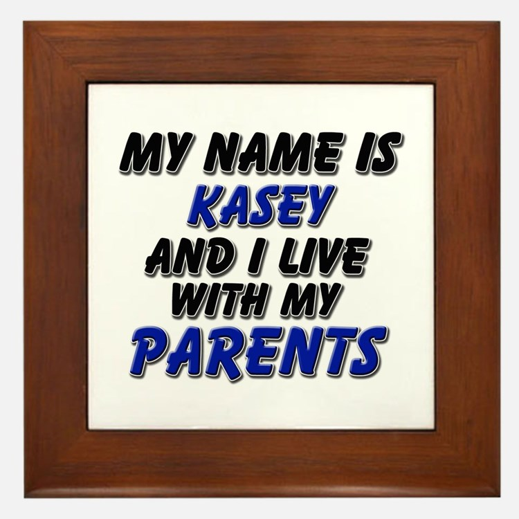 my name is kasey and I live with my parents Framed