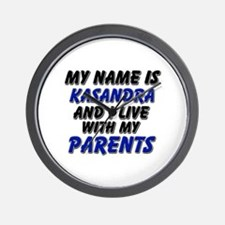 my name is kasandra and I live with my parents Wal