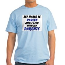 my name is karlee and I live with my parents T-Shirt