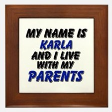 my name is karla and I live with my parents Framed