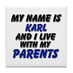 my name is karl and I live with my parents Tile Co