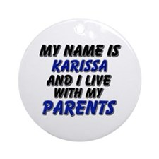 my name is karissa and I live with my parents Orna