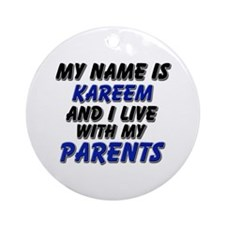 my name is kareem and I live with my parents Ornam