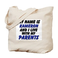 my name is kameron and I live with my parents Tote