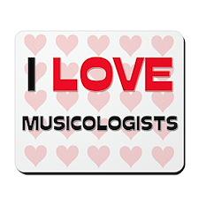 I LOVE MUSICOLOGISTS Mousepad