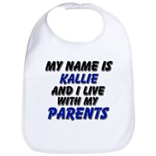 my name is kallie and I live with my parents Bib