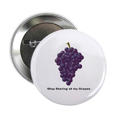 """Stop Staring At My Grapes (M) 2.25"""" Button"""