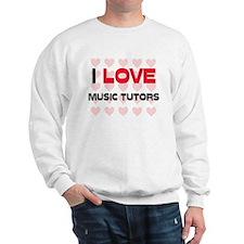 I LOVE MUSIC TUTORS Sweatshirt