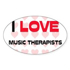 I LOVE MUSIC THERAPISTS Oval Decal