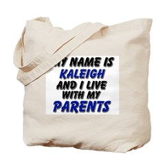 my name is kaleigh and I live with my parents Tote