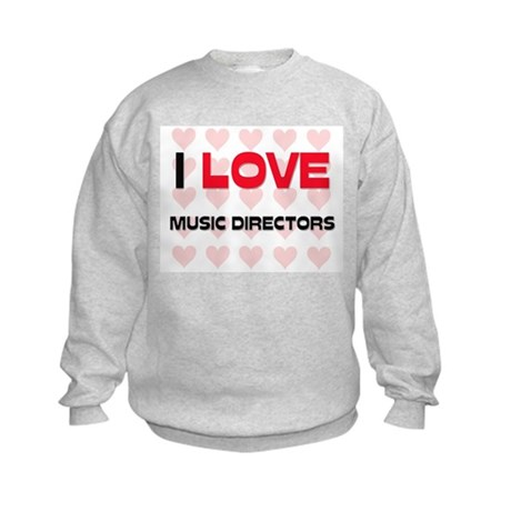 I LOVE MUSIC DIRECTORS Kids Sweatshirt